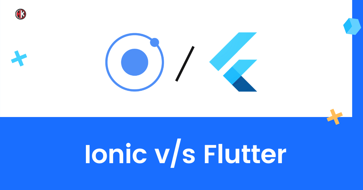 Ionic Vs Flutter: Which One Works For You In 2021