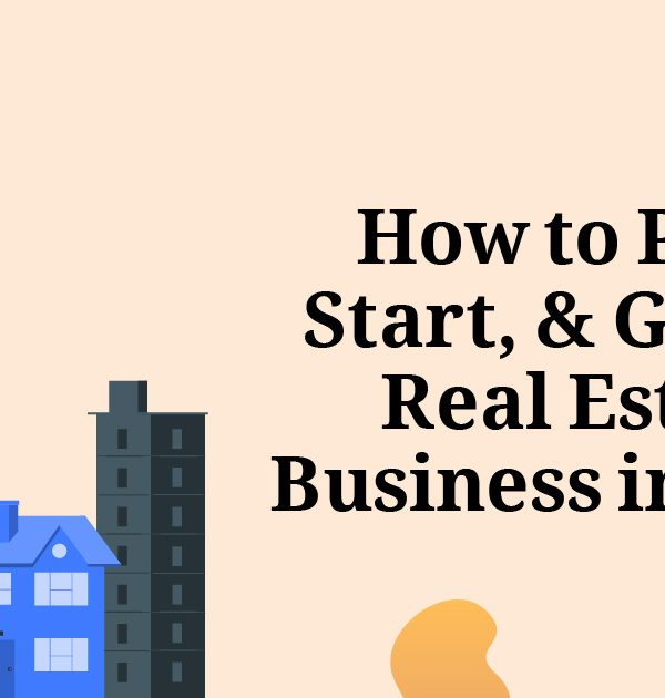 How to Plan, Start, & Grow a Real Estate Business in 2021?