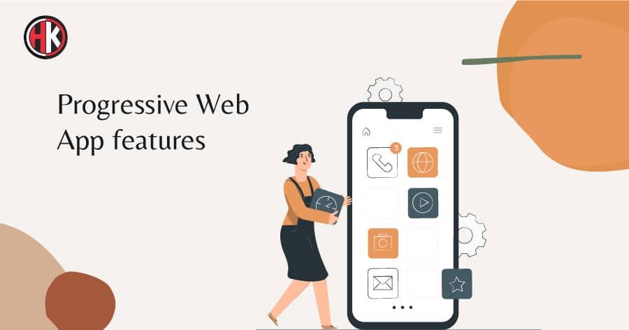 Features of progressive web apps